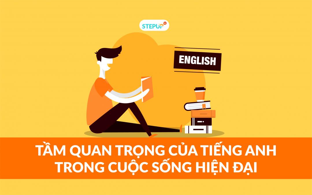Tầm quan trọng của Tiếng Anh trong cuộc sống hiện đại