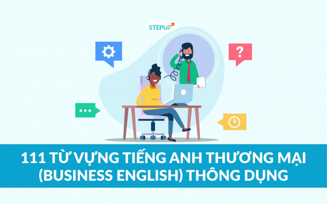 111 từ vựng tiếng Anh thương mại (Business English) thông dụng