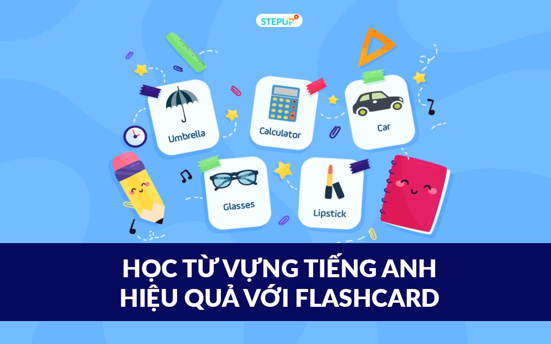 Cách học flashcard từ vựng tiếng Anh hiệu quả nhất hiện nay