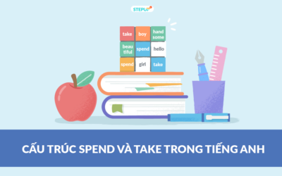 Hướng dẫn phân biệt cấu trúc Spend và Take trong tiếng Anh đơn giản nhất