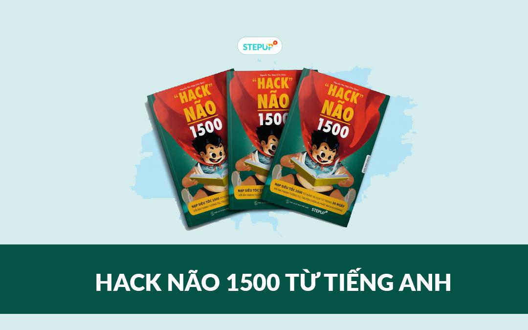 Sách Hack Não 1500 từ tiếng Anh: Bí kíp học ngoại ngữ cho người mất gốc