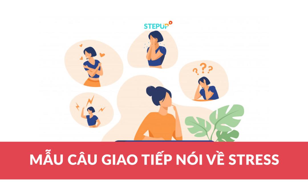 Để tiếng Anh giao tiếp nói về stress không còn là nỗi lo của bạn