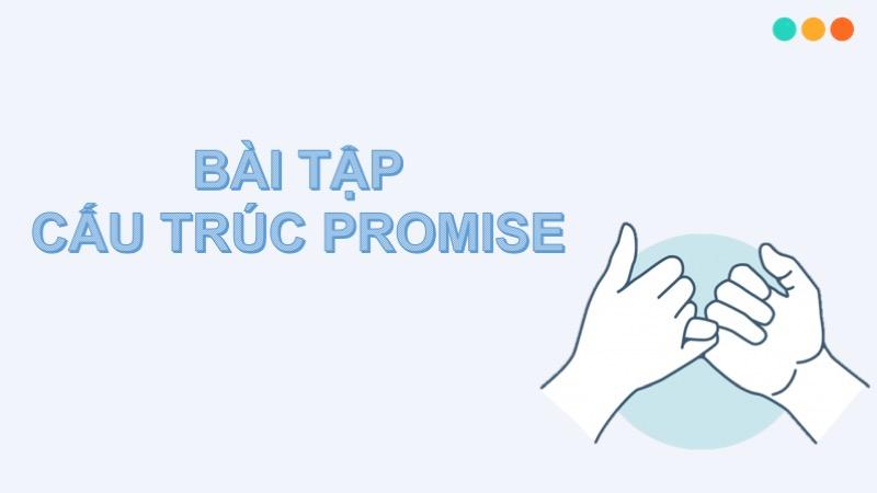 Bài tập cấu trúc promise