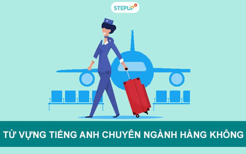 Trọn bộ đầy đủ từ vựng tiếng Anh chuyên ngành hàng không