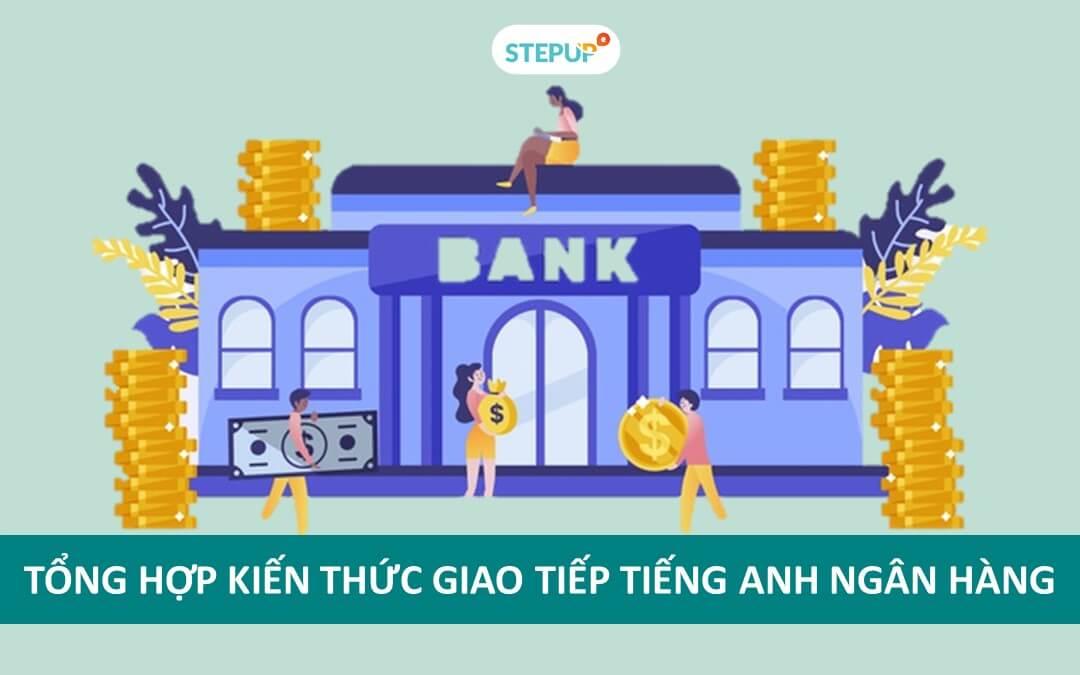Tổng hợp kiến thức giao tiếp tiếng Anh ngân hàng