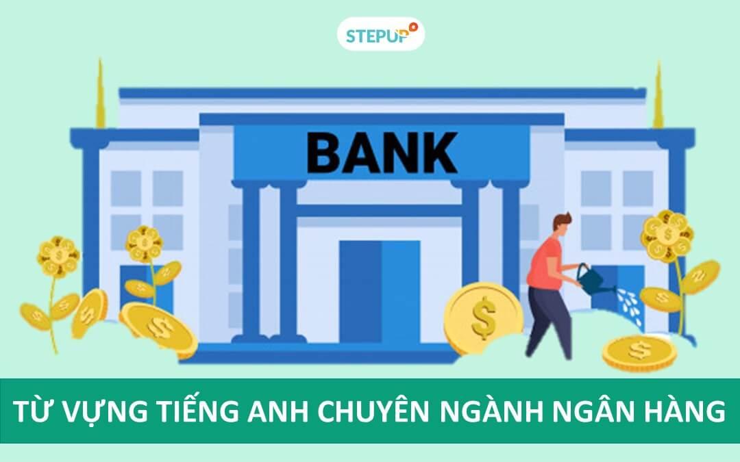 Tổng hợp từ vựng tiếng Anh chuyên ngành ngân hàng
