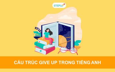 Học ngay cấu trúc Give up và cách dùng trong tiếng Anh