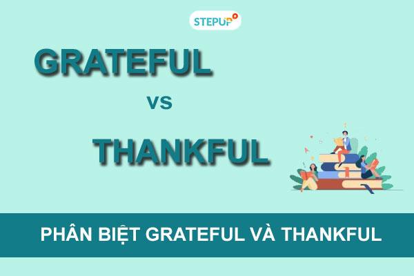 Phân biệt grateful và thankful trong tiếng Anh