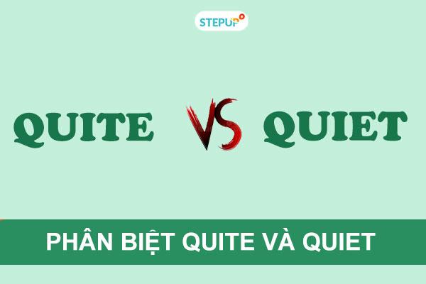 Phân biệt quite và quiet trong tiếng Anh