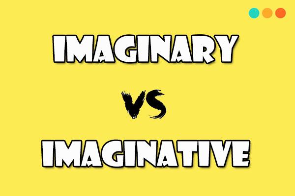 Phân biệt imaginary và imaginative