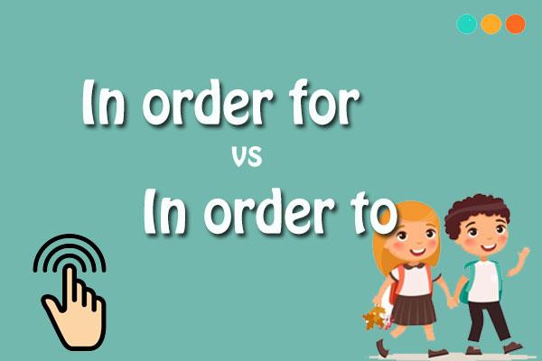 Phân biệt i order for và in order to