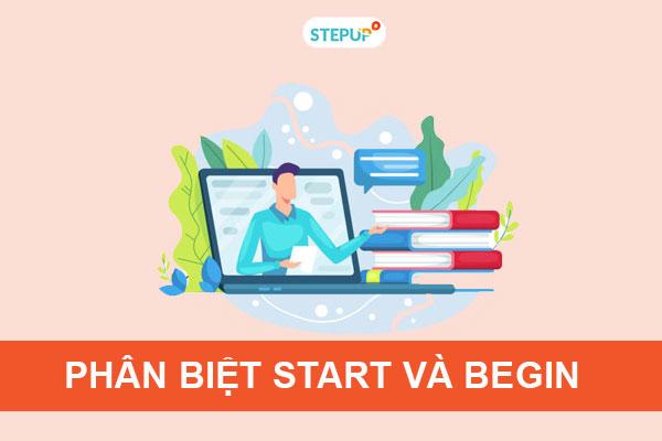 Phân biệt start và begin trong tiếng Anh