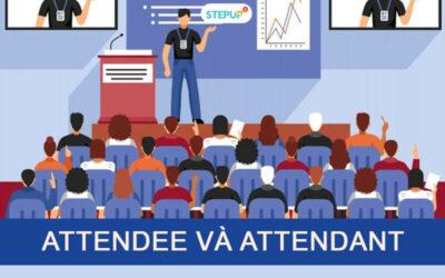 Phân biệt Attendee và Attendant trong tiếng Anh