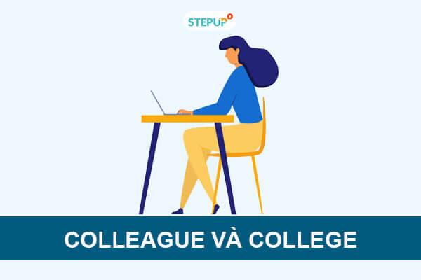 Phân biệt Colleague và College trong tiếng Anh