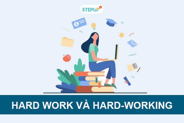 Phân biệt Hard work và Hard-Working trong tiếng Anh