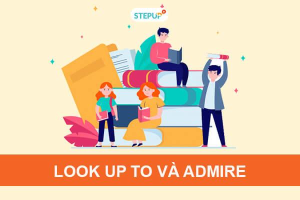 Phân biệt Look up to và Admire trong tiếng Anh