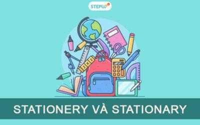 Phân biệt Stationery và Stationary trong tiếng Anh