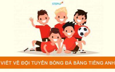 5 Bài viết về đội tuyển bóng đá bằng tiếng Anh