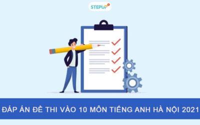 Đáp án đề thi tuyển sinh lớp 10 môn tiếng Anh Hà Nội năm 2021 nhiều mã đề