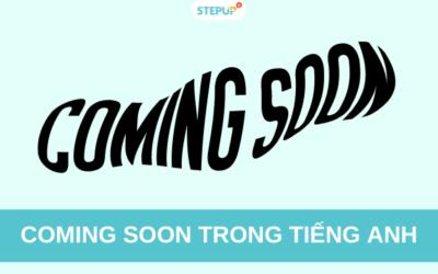 Coming soon trong tiếng Anh: Định nghĩa và cách sử dụng