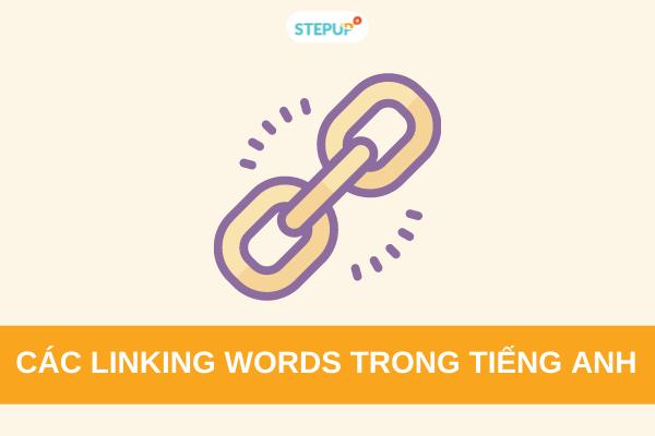 Tổng hợp các Linking Words  trong tiếng Anh thông dụng nhất