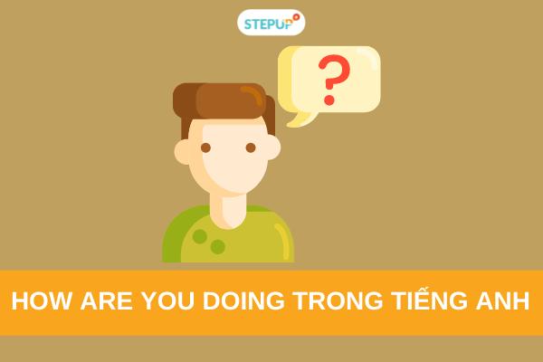 How are you doing là gì và cách sử dụng chuẩn trong tiếng Anh